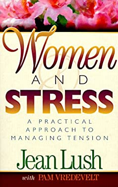 Women and Stress: A Practical Approach to Managing Tension 9780800756178
