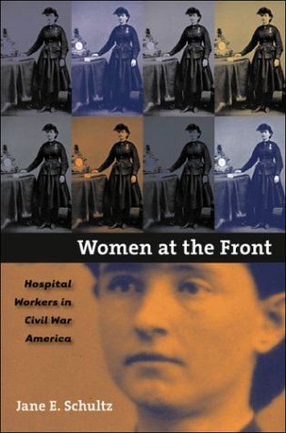 Women at the Front: Hospital Workers in Civil War America 9780807828670