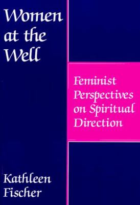 Women at the Well: Feminist Perspectives on Spiritual Direction 9780809130184