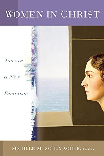 Women in Christ: Toward a New Feminism 9780802812940