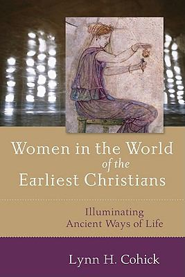 Women in the World of the Earliest Christians: Illuminating Ancient Ways of Life 9780801031724