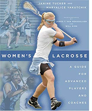 Women's Lacrosse: A Guide for Advanced Players and Coaches 9780801888465