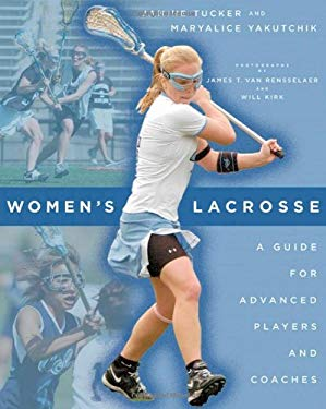 Women's Lacrosse: A Guide for Advanced Players and Coaches 9780801888472