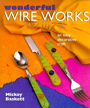 Wonderful Wire Works: An Easy Decorative Craft 9780806939438