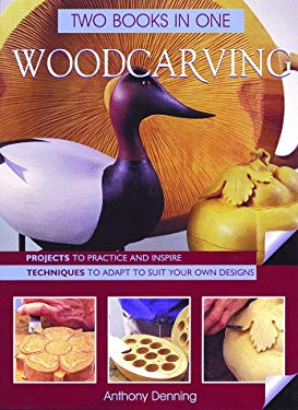 Woodcarving Two Books in One: Projects to Practice & Inspire * Techniques to Adapt to Suit Your Own Designs 9780806920573