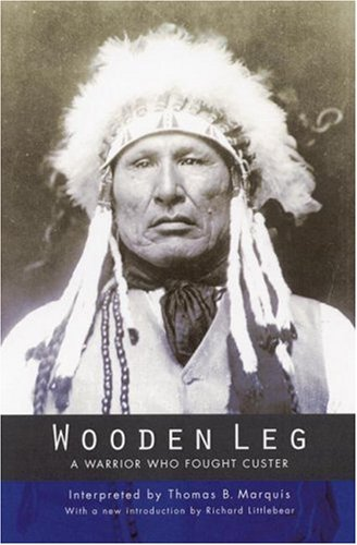 Wooden Leg: A Warrior Who Fought Custer (Second Edition) 9780803282889