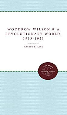 Woodrow Wilson and a Revolutionary World, 1913-1921 9780807815298