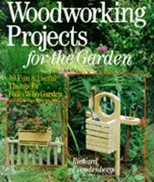 Woodworking Projects for the Garden: 40 Fun & Useful Things for Folks Who Garden 9780806908038