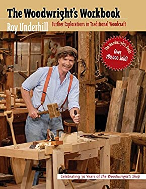 Woodwright's Workbook: Further Explorations in Traditional Woodcraft