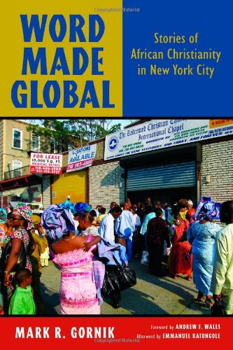 Word Made Global: Stories of African Christianity in New York City 9780802864482
