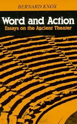Word and Action: Essays on the Ancient Theater 9780801834097