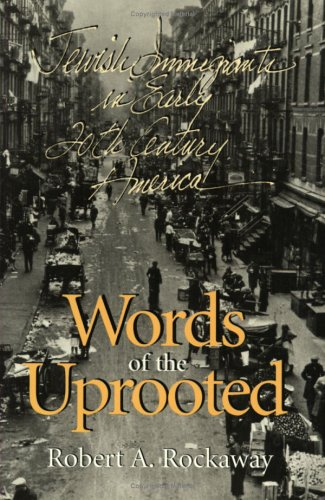 Words of the Uprooted: Jewish Immigrants in Early 20th-Century America 9780801485503