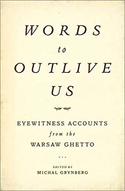 Words to Outlive Us: Eyewitness Accounts from the Warsaw Ghetto 9780805058338