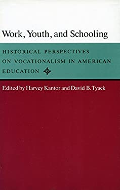 Work, Youth, and Schooling: Historical Perspectives on Vocationalism in American Education 9780804711210