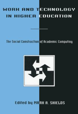 Work and Technology in Higher Education: The Social Construction of Academic Computing 9780805803570
