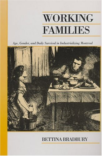 Working Families: Age, Gender, and Daily Survival in Industrializing Montreal 9780802086891