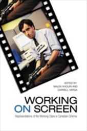 Working on Screen: Representations of the Working Class in Canadian Cinema 3234616