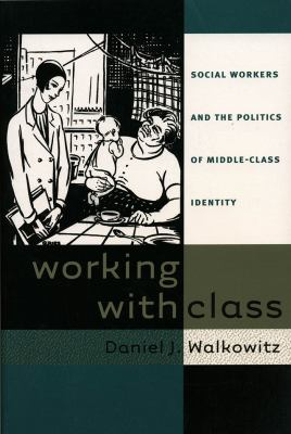 Working with Class: Social Workers and the Politics of Middle-Class Identity 9780807824542