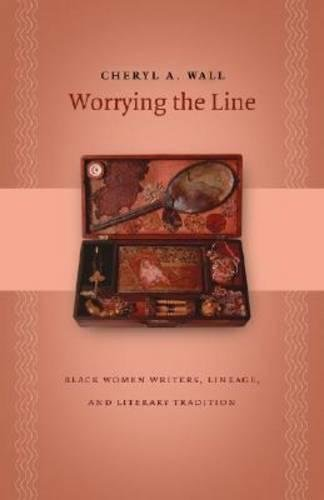 Worrying the Line: Black Women Writers, Lineage, and Literary Tradition 9780807829271
