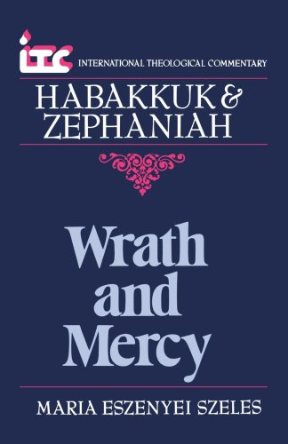 Wrath and Mercy: A Commentary on the Books of Habakkuk and Zephaniah 9780802802422