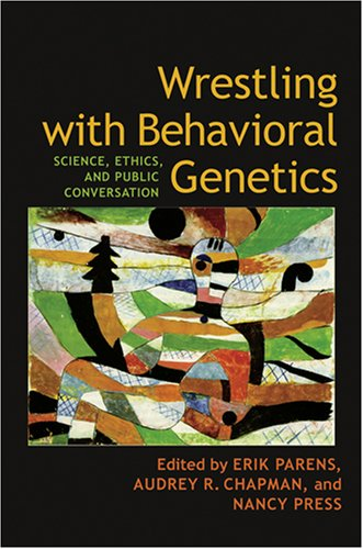 Wrestling with Behavioral Genetics: Science, Ethics, and Public Conversation 9780801882241