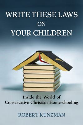 Write These Laws on Your Children: Inside the World of Conservative Christian Homeschooling 9780807032916