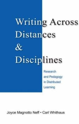 Writing Across Distances & Disciplines: Research and Pedagogy in Distributed Learning 9780805858563