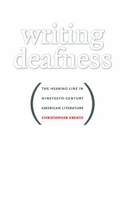 Writing Deafness: The Hearing Line in Nineteenth-Century American Literature 9780807831182