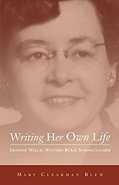 Writing Her Own Life: Imogene Welch, Western Rural Schoolteacher 9780806135816
