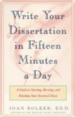 Writing Your Dissertation in Fifteen Minutes a Day: A Guide to Starting, Revising, and Finishing Your Doctoral Thesis 9780805048919