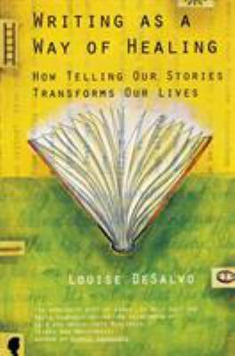 Writing as a Way of Healing: How Telling Our Stories Transforms Our Lives 9780807072431