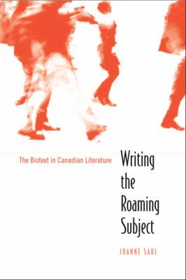 Writing the Roaming Subject: The Biotext in Canadian Literature 9780802090126