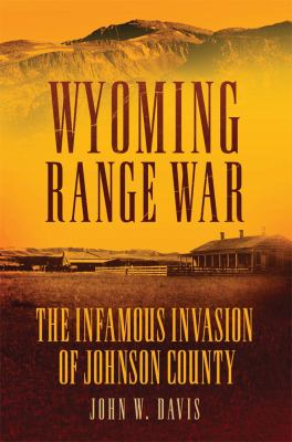 Wyoming Range War: The Infamous Invasion of Johnson County 9780806141060