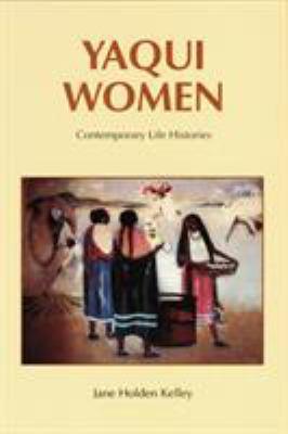 Yaqui Women: Contemporary Life Histories 9780803277748