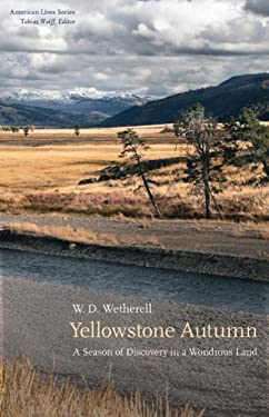 Yellowstone Autumn: A Season of Discovery in a Wondrous Land 9780803211308
