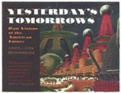 Yesterday's Tomorrows: Past Visions of the American Future 9780801853999