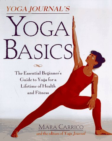 Yoga Journal's Yoga Basics: The Essential Beginner's Guide to Yoga for a Lifetime of Health and Fitness 9780805045710