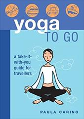 Yoga to Go: A Take-It-With-You Guide for Travellers 3326014