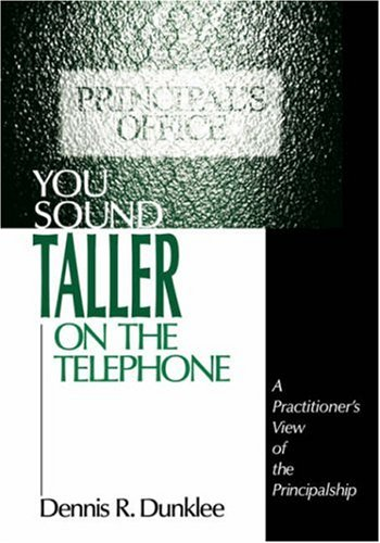 You Sound Taller on the Telephone: A Practitioner's View of the Principalship 9780803968509