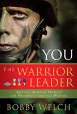 You, the Warrior Leader: Applying Military Strategy for Victorious Warefare 9780805431360
