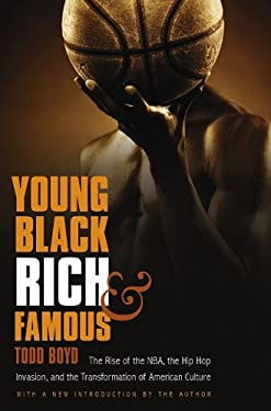 Young, Black, Rich, and Famous: The Rise of the NBA, the Hip Hop Invasion, and the Transformation of American Culture 9780803216754
