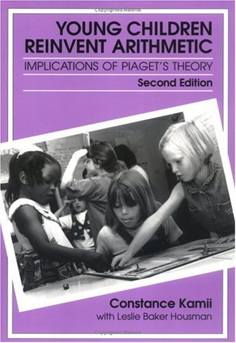 Young Children Reinvent Arithmetic: Implications of Piaget's Theory 9780807739044