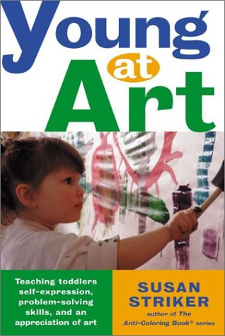 Young at Art: Teaching Toddlers Self-Expression, Problem-Solving Skills, and an Appreciation for Art 9780805066975