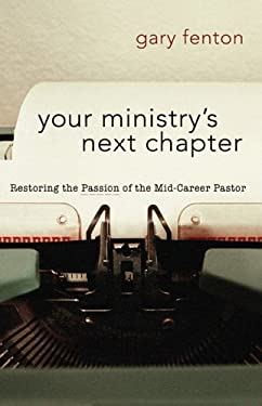 Your Ministry's Next Chapter: Restoring the Passion of the Mid-Career Pastor 9780801091858