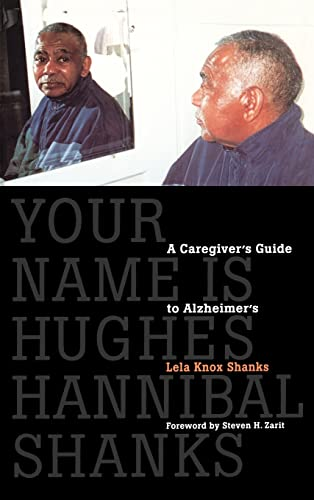 Your Name Is Hughes Hannibal Shanks: A Caregiver's Guide to Alzheimer's 9780803242456