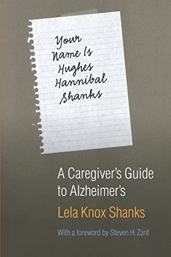 Your Name Is Hughes Hannibal Shanks: A Caregiver's Guide to Alzheimer's 9780803293281