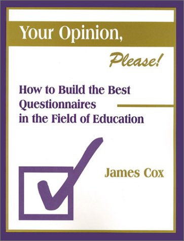 Your Opinion, Please!: How to Build the Best Questionnaires in the Field of Education 9780803965232