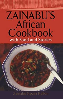 Zainabu's African Cookbook: With Food and Stories 9780806525495