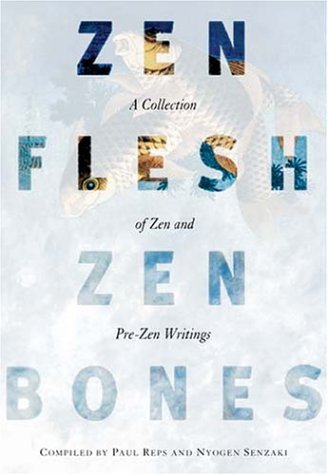 Zen Flesh, Zen Bones: A Collection of Zen and Pre-Zen Writings 9780804831864