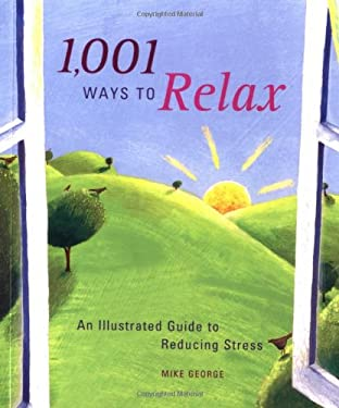 1,001 Ways to Relax: An Illustrated Guide to Reducing Stress 9780811841658